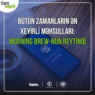 Bütün zamanların ən xeyirli məhsulları: Morning Brew-nün reytinqi | Uğur yolu #11