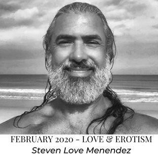 Creative Being Interview with Steven Love Menendez - Love & Erotism - February 2020