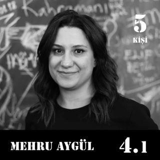 """[4.1] Mehru Aygül: """"Hiçbir şey sonsuza kadar kötüye gidemez."""""""