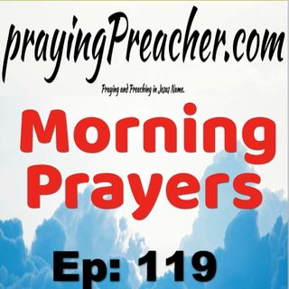 Morning Prayers   Ep119   prayingPreacher.com