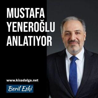 Mustafa Yeneroğlu anlatıyor: Başkanlık referandumunu desteklemek en büyük hatalarımdan biri