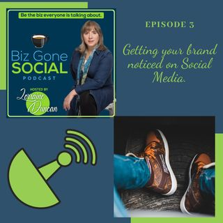 Episode 3 Get your brand noticed on Social Media. 7_1_20