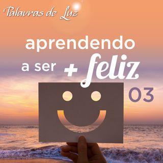 Aprendendo a ser mais feliz 03
