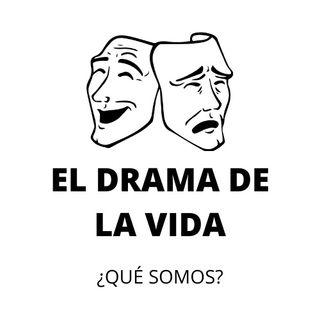 El drama de la vida