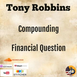 Tony Robbins: Compounding & Your Financial Question