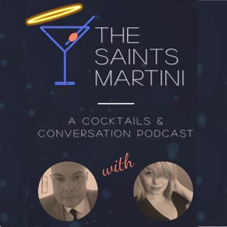 The Saints Martini - Podcast 14, The Saint and the Halo embrace cocktails and conversation.