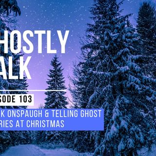 Ghostly Talk EPISODE 103 – MARK ONSPAUGH & TELLING GHOST STORIES AT CHRISTMAS