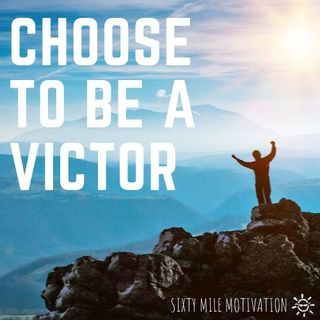 Choose to be a Victor