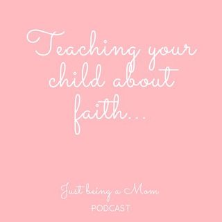 Episode 7 - Teaching your child about faith