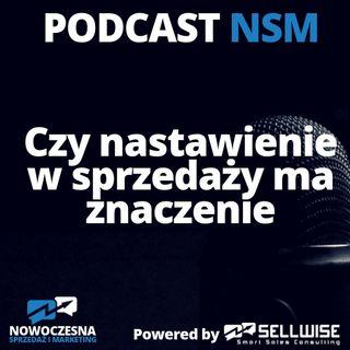NSM 006: Czy nastawienie w sprzedaży ma znaczenie?