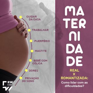 Maternidade real x romantização: como lidar com as dificuldades?