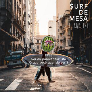 88 - Ser ou parecer surfista | O que você quer do surf?
