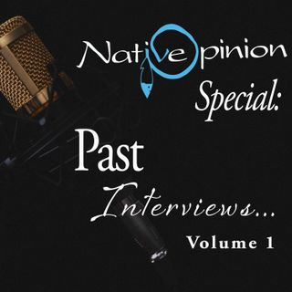 NATIVE OPINION SPECIAL: Past Interviews