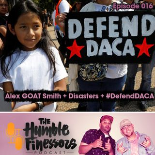 016 - Alex GOAT Smith, Disasters Around The World + Defend DACA