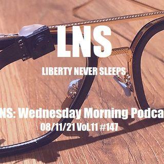 LNS: Wednesday Morning Podcast 08/11/21 Vol.11 #147