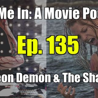 Ep. 135: The Neon Demon & The Shallows