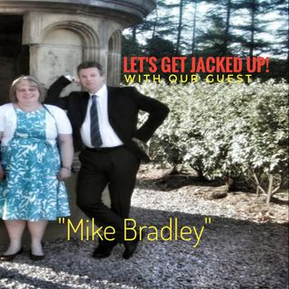 "LET'S GET JACKED UP! with special guest ""Mike Bradley"""