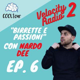 """VELOCITY RADIO 2x06 - """"Birrette e passioni"""" con Nardo Dee"""