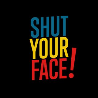Shut Your Face