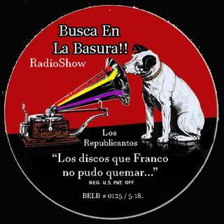 """BUSCA EN LA BASURA!! RadioShow # 125. """" LOS REPUBLICANTOS,Los Discos Que Franco No Pudo Quemar 1914-1936 """". Emisión 06/06/2018."""