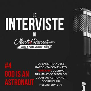Interviste | AscoltieRacconti.com | #4 God Is An Astronaut