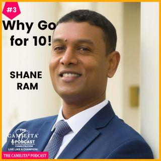 3: Shane Ram | Why Go for 10!