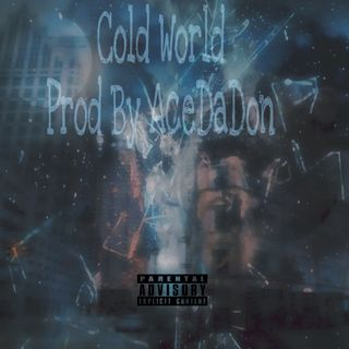 Cold World- Prod By AceDaDon