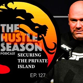 The Hustle Season: Ep. 127 Securing the Private Island