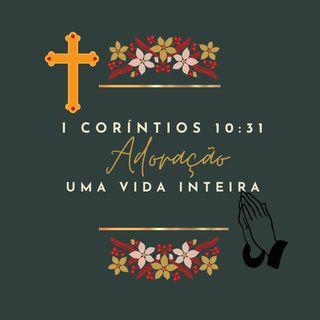 I Coríntios 10_31 Uma vida de adoração