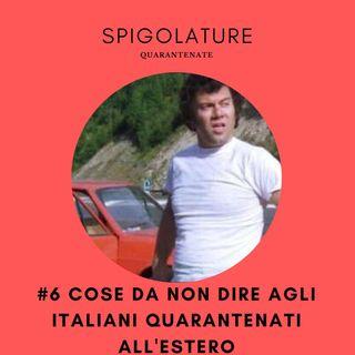 Quarantena e le cose da non dire agli italiani all'estero #quarantenaspigolata #stateacasa
