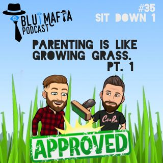Sit Down 1- Parenting is like Growing Grass Pt. 1