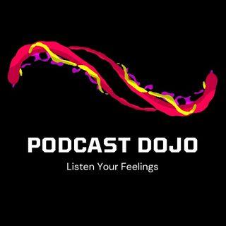 Podcast Dojo, Listen Your Feelings