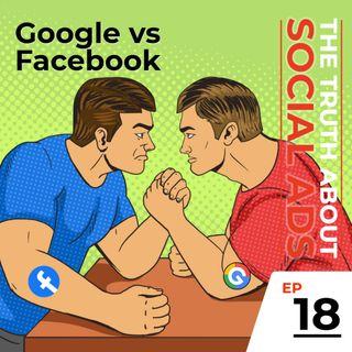 18. Google versus Facebook for Ads
