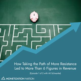 139. How Taking the Path of More Resistance Led to More Than 6 Figures in Revenue