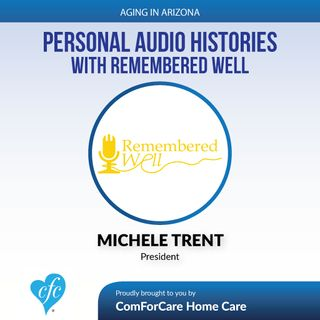"5/14/17: Michele Trent with Remembered Well | Personal Audio Histories with Remembered Well | ""Aging In Arizona"" with Presley Reader"