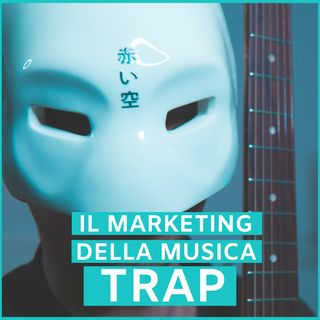#67 - Il Marketing della Trap