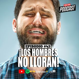 EP. 43 - ¡Los hombres no lloran!
