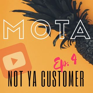 NOT YA CUSTOMER—EPISODE 4