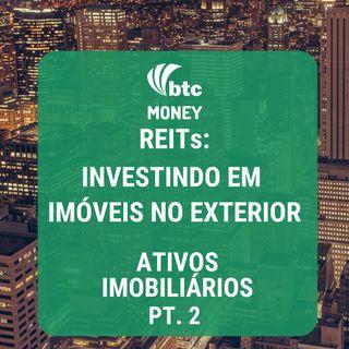 REITs: Como investir em imóveis no exterior - Ativos Imobiliários pt. 10 | BTC Money #27