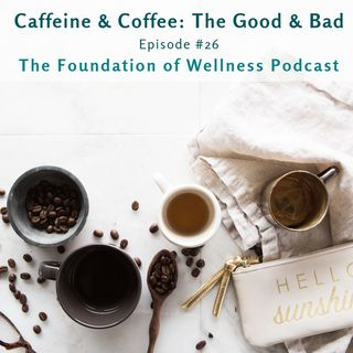 #26: Caffeine and Coffee, The Good & The Bad