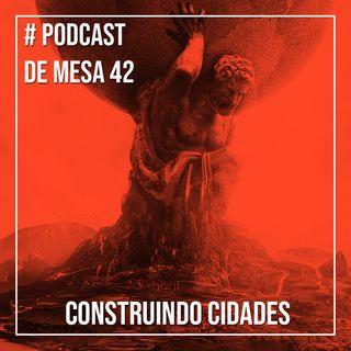 Podcast de Mesa #42 - Construindo Cidades