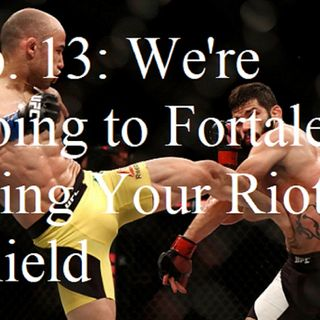 Ep. 13: We're Going to Fortaleza, Bring Your Riot Shield