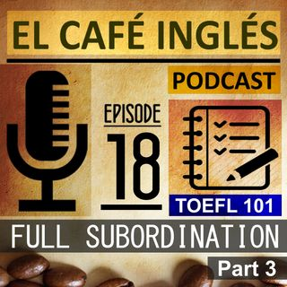 Full Subordination Part 03 | The complete guide to the TOEFL | Ep. 05