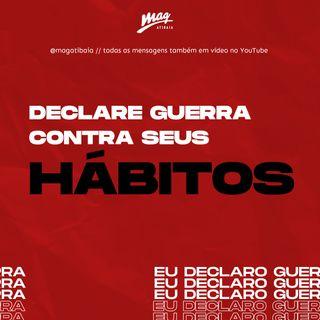 DECLARE GUERRA CONTRA SEUS HÁBITOS // Paulo Teixeira