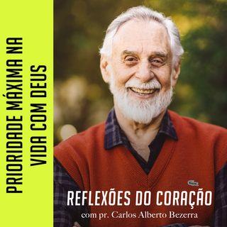 PRIORIDADE MÁXIMA NA VIDA COM DEUS // pr. Carlos Alberto Bezerra