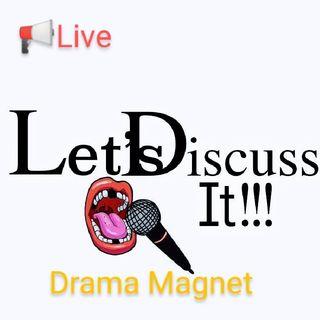 Drama Magnet- Let's Discuss It!!!