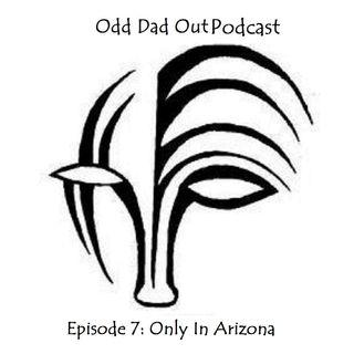 ODO Episode 7: Only in Arizona