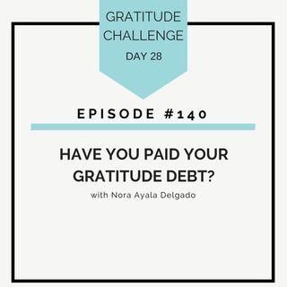 #140 GRATITUDE: Have You Paid Your Gratitude Debt?