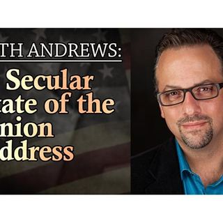 Seth Andrews: A Secular State of the Union Address