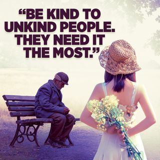 """#343 Happiness - """"Be kind to unkind people.  They need it the most."""""""